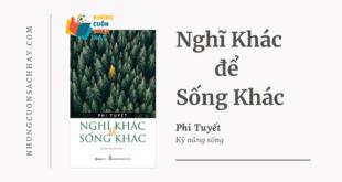 Trích dẫn sách Nghĩ Khác Để Sống Khác - Phi Tuyết