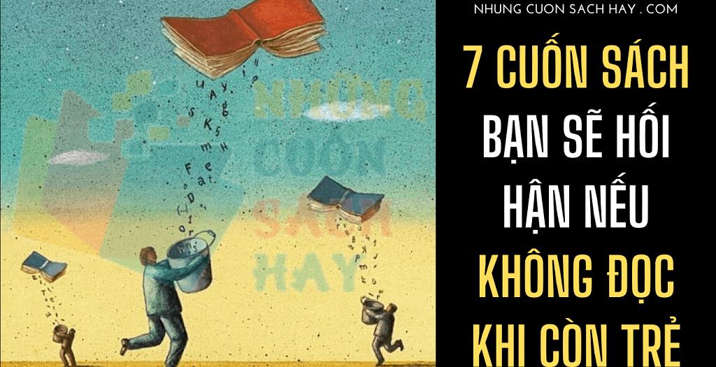 7 cuốn sách bạn sẽ hối hận nếu không đọc khi còn trẻ