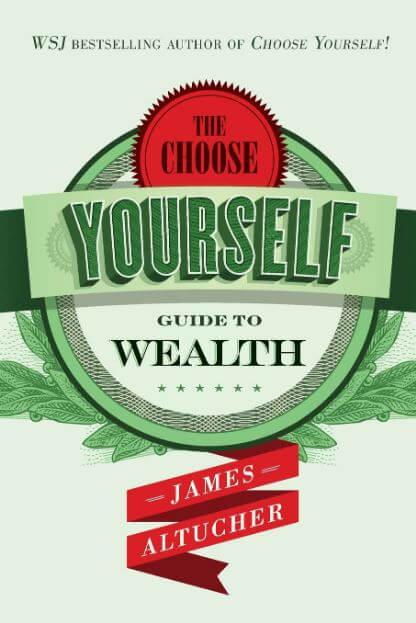 The Choose Yourself Guide to Wealth (Lựa chọn lời khuyên để làm giàu) - James Altucher