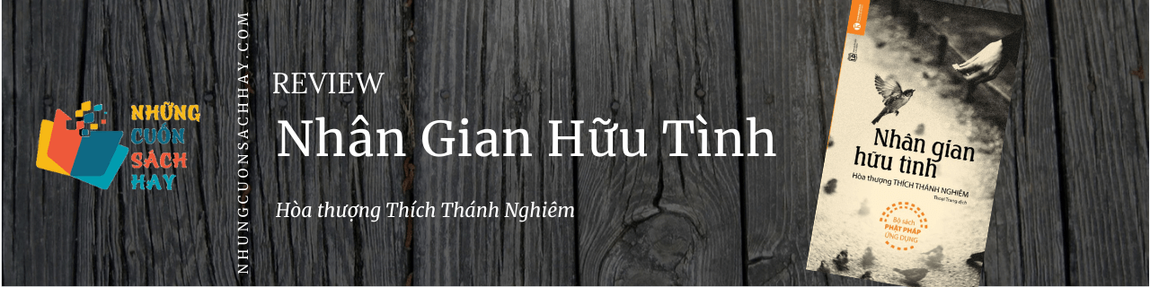 Review sách Nhân Gian Hữu Tình - Hòa thượng Thích Thánh Nghiêm
