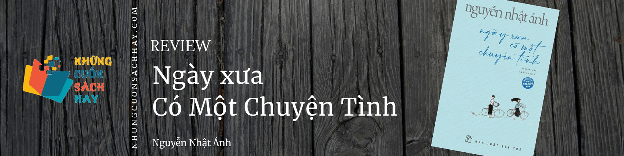 Review Ngày xưa có một chuyện tình - Nguyễn Nhật Ánh