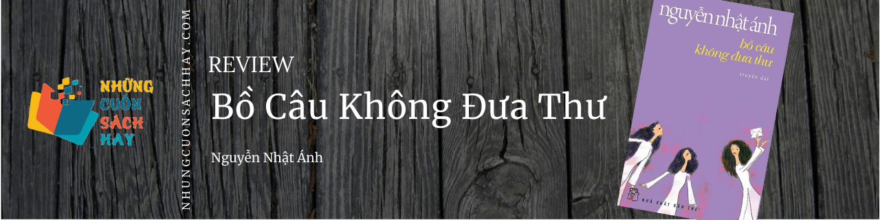 Review Bồ câu không đưa thư - Nguyễn Nhật Ánh
