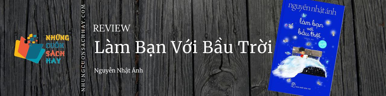 Review Làm bạn với bầu trời - Nguyễn Nhật Ánh