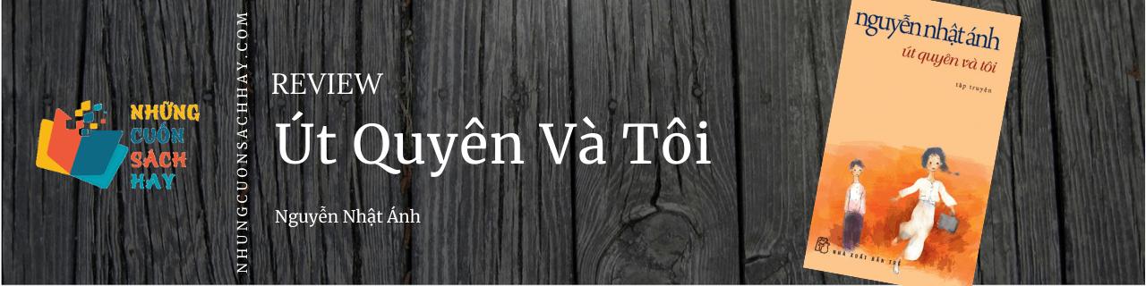 Review sách Út quyên và tôi - Nguyễn Nhật Ánh