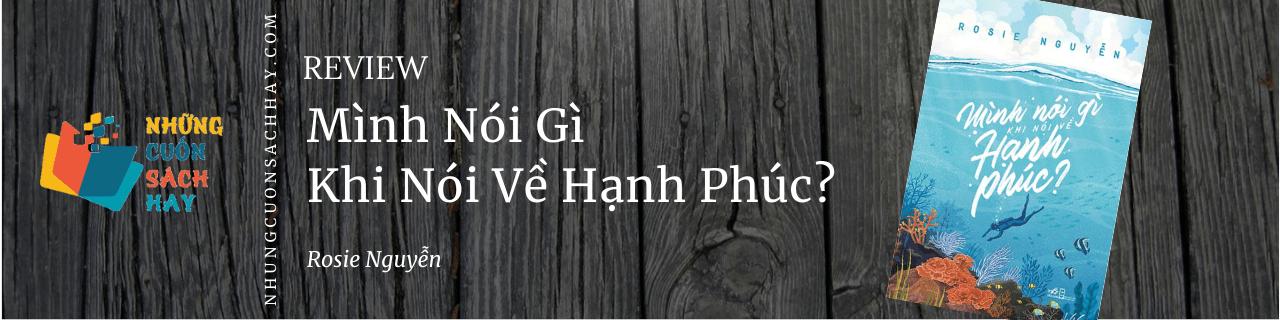 Review sách Mình Nói Gì Khi Nói Về Hạnh Phúc - Rosie Nguyễn