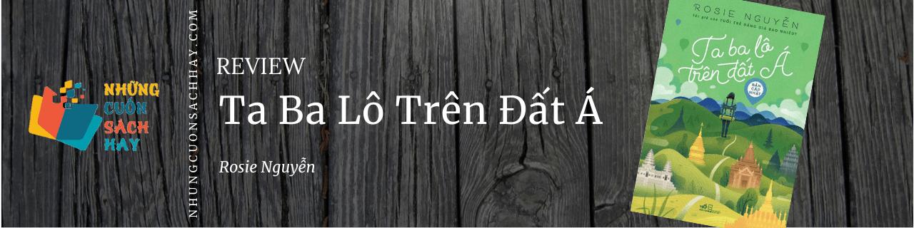 Review sách Ta Ba Lô Trên Đất Á - Rosie Nguyễn