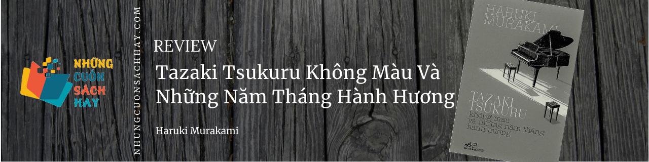 Review sách Tazaki Tsukuru Không Màu Và Những Năm Tháng Hành Hương - Haruki Murakami