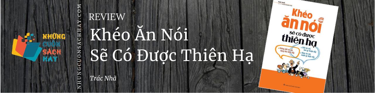 Review sách Khéo Ăn Nói Sẽ Có Được Thiên Hạ - Trác Nhã