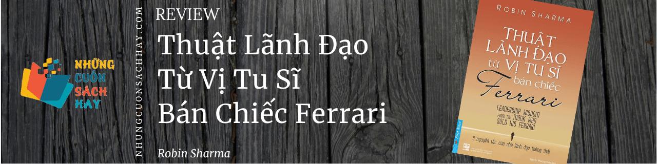 Review sách Thuật Lãnh Đạo Từ Vị Tu Sĩ Bán Chiếc Ferrari - Robin Sharma
