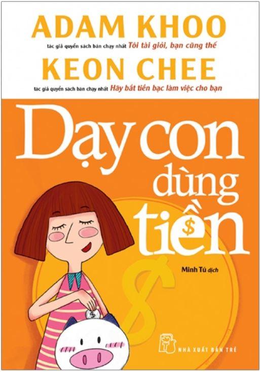 Dạy Con Dùng Tiền - Adam Khoo và Keon Chee