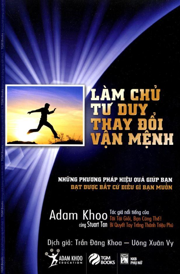 Làm Chủ Tư Duy Thay Đổi Vận Mệnh - Adam Khoo và Stuart Tan