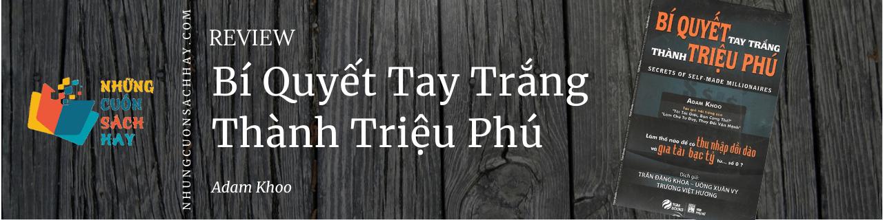 Review sách Bí Quyết Tay Trắng Thành Triệu Phú - Adam Khoo