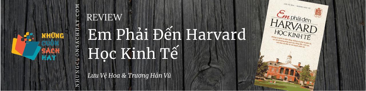 Review sách Em Phải Đến Harvard Học Kinh Tế - Lưu Vệ Hoa và Trương Hân Vũ