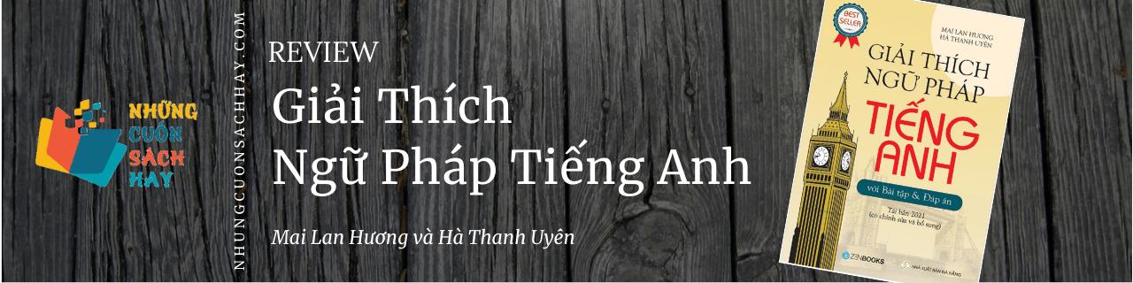 Review sách Giải thích Ngữ pháp tiếng Anh - Mai Lan Hương và Hà Thanh Uyên