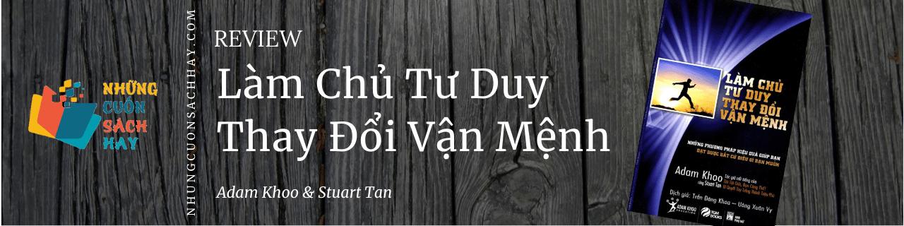 Review sách Làm Chủ Tư Duy Thay Đổi Vận Mệnh - Adam Khoo và Stuart Tan