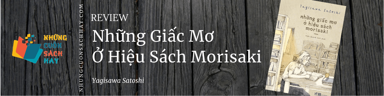 Review sách Những Giấc Mơ Ở Hiệu Sách Morisaki - Yagisawa Satoshi