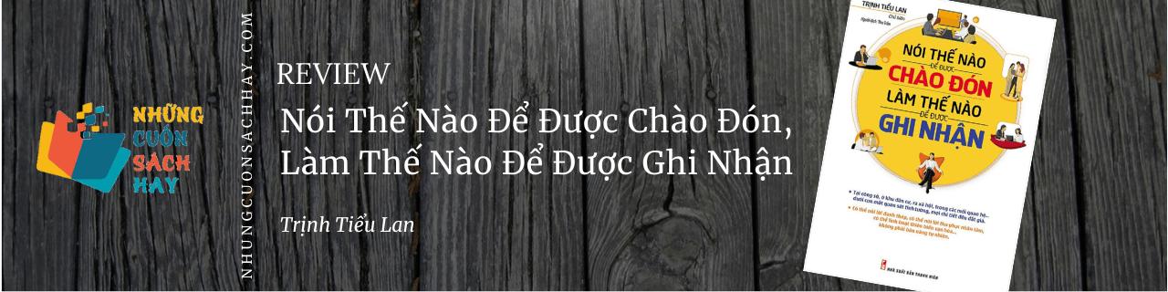 Review sách Nói Thế Nào Để Được Chào Đón, Làm Thế Nào Để Được Ghi Nhận - Trịnh Tiểu Lan