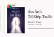 Trích dẫn sách Ám Ảnh Từ Kiếp Trước - Bí Mật Của Sự Sống Và Cái Chết - Brian L. Weiss