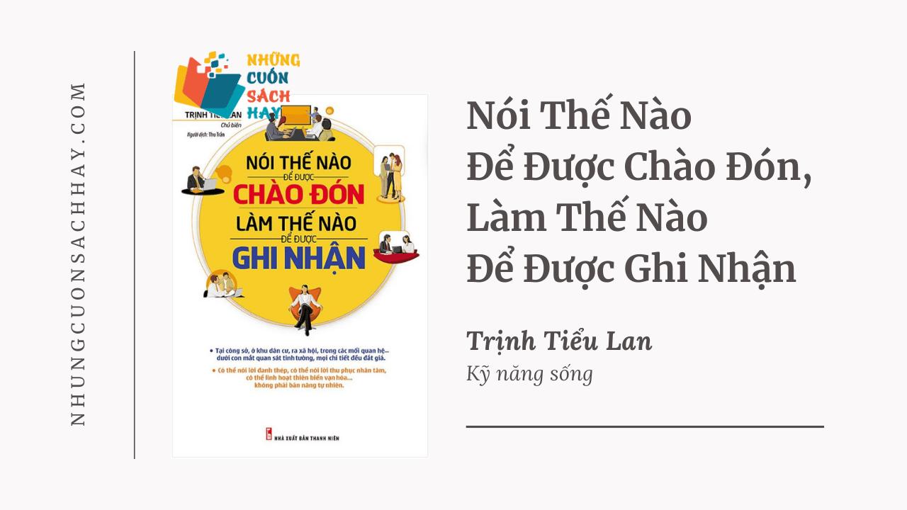 Trích dẫn sách Nói Thế Nào Để Được Chào Đón, Làm Thế Nào Để Được Ghi Nhận - Trịnh Tiểu Lan