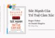 Trích dẫn sách Sức Mạnh Của Trí Tuệ Cảm Xúc - Roger Fisher và Daniel Shapiro