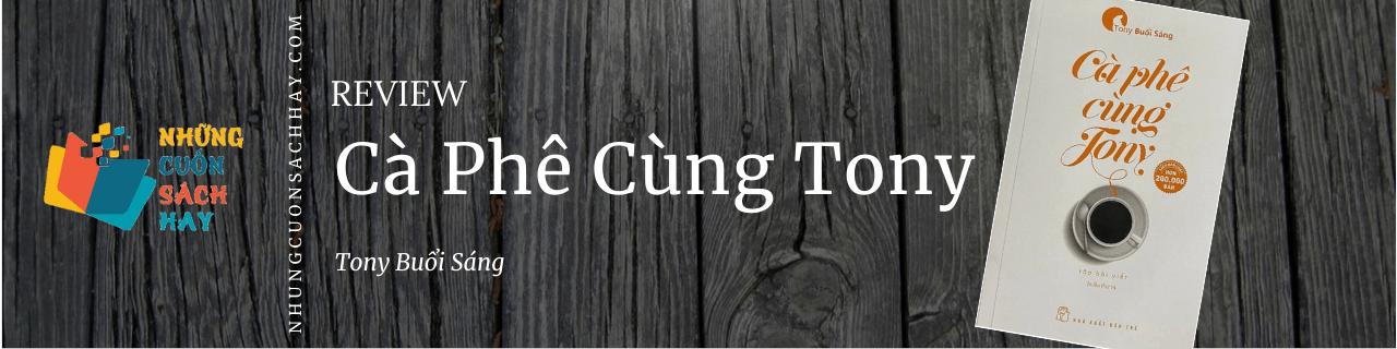 Review sách Cà Phê Cùng Tony - Tony Buổi Sáng