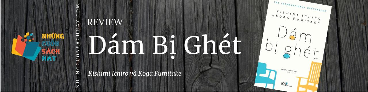 Review sách Dám Bị Ghét - Kishimi Ichiro và Koga Fumitake