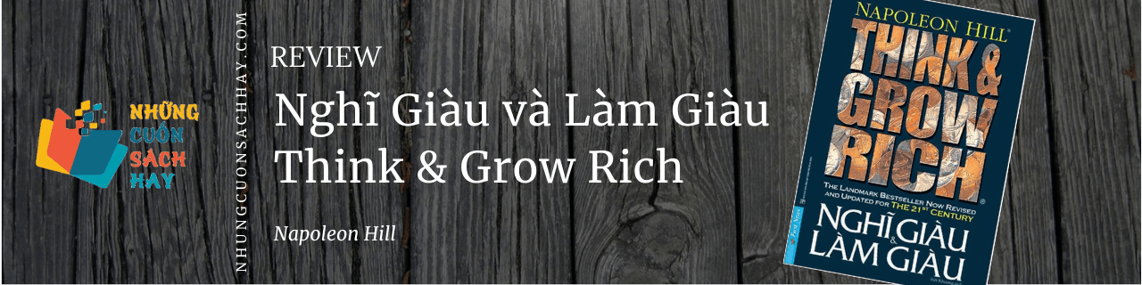 Review sách Nghĩ Giàu Và Làm Giàu - Think And Grow Rich - Napoleon Hill